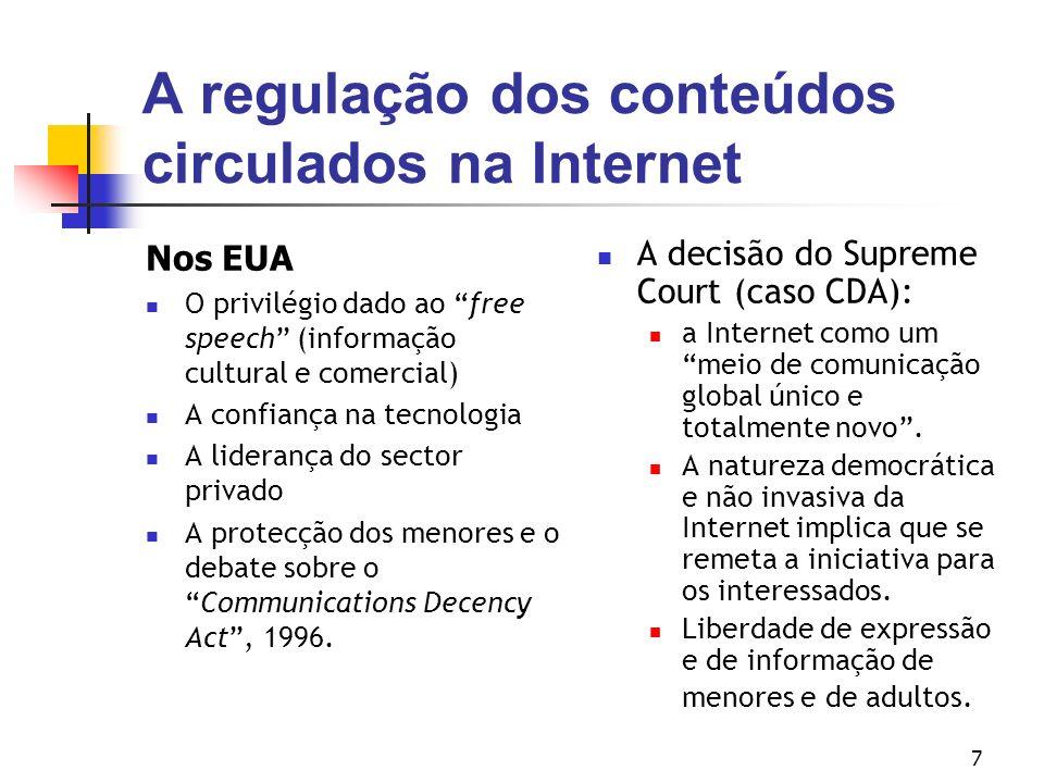 7 A regulação dos conteúdos circulados na Internet Nos EUA O privilégio dado ao free speech (informação cultural e comercial) A confiança na tecnologi