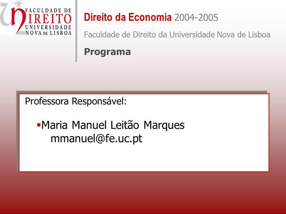 Direito da Economia 2004-2005 Faculdade de Direito da Universidade Nova de Lisboa Programa Professora Responsável: Maria Manuel Leitão Marques mmanuel