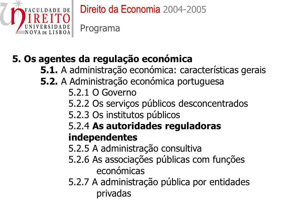 5. Os agentes da regulação económica 5.1. A administração económica: características gerais 5.2. A Administração económica portuguesa 5.2.1 O Governo