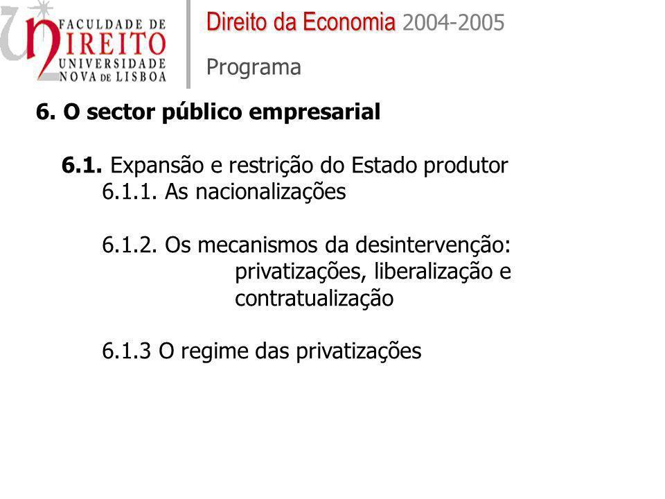 6. O sector público empresarial 6.1. Expansão e restrição do Estado produtor 6.1.1. As nacionalizações 6.1.2. Os mecanismos da desintervenção: privati