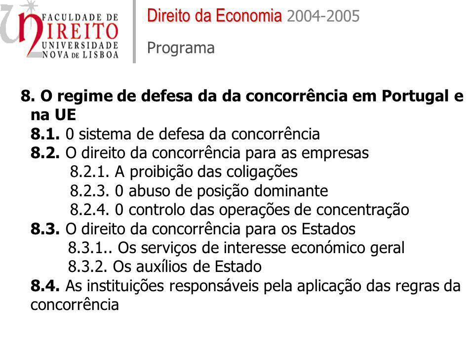 8. O regime de defesa da da concorrência em Portugal e na UE 8.1. 0 sistema de defesa da concorrência 8.2. O direito da concorrência para as empresas