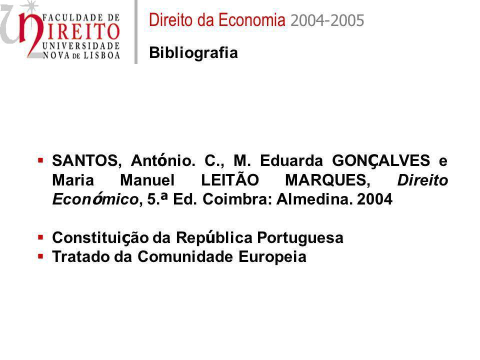 Direito da Economia 2004-2005 Bibliografia SANTOS, Ant ó nio. C., M. Eduarda GON Ç ALVES e Maria Manuel LEITÃO MARQUES, Direito Econ ó mico, 5. ª Ed.
