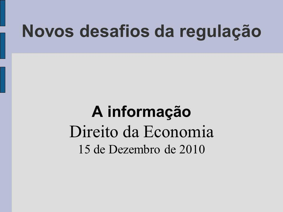Novos desafios da regulação A informação Direito da Economia 15 de Dezembro de 2010