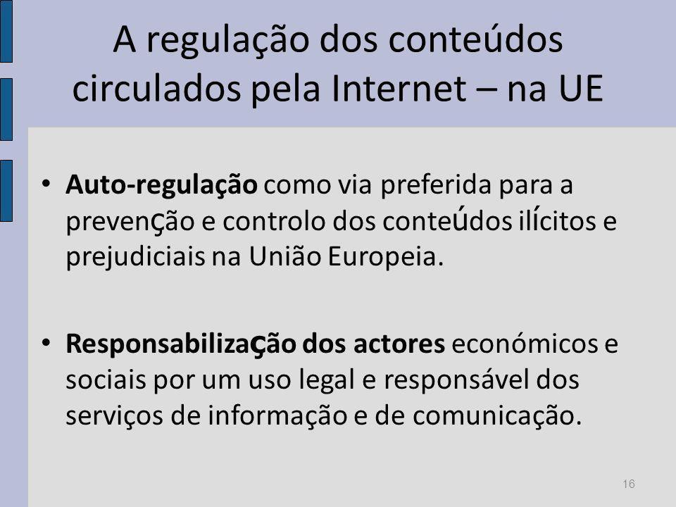 A regulação dos conteúdos circulados pela Internet – na UE Auto-regulação como via preferida para a preven ç ão e controlo dos conte ú dos il í citos e prejudiciais na União Europeia.