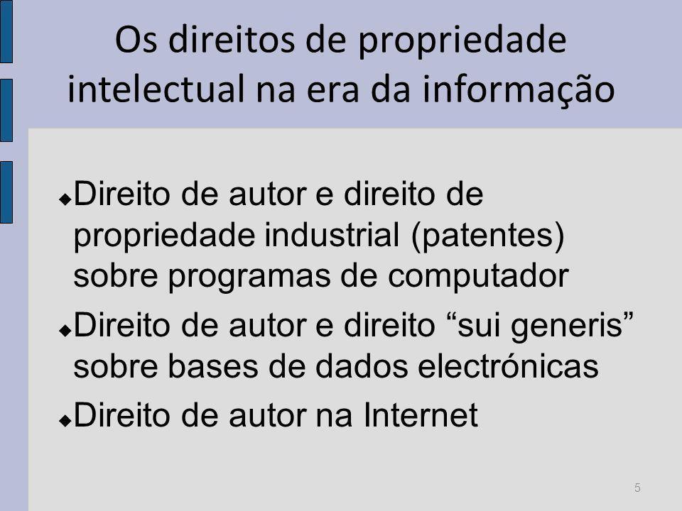 Os direitos de propriedade intelectual na era da informação Direito de autor e direito de propriedade industrial (patentes) sobre programas de computador Direito de autor e direito sui generis sobre bases de dados electrónicas Direito de autor na Internet 5