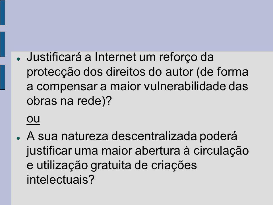 Justificará a Internet um reforço da protecção dos direitos do autor (de forma a compensar a maior vulnerabilidade das obras na rede).
