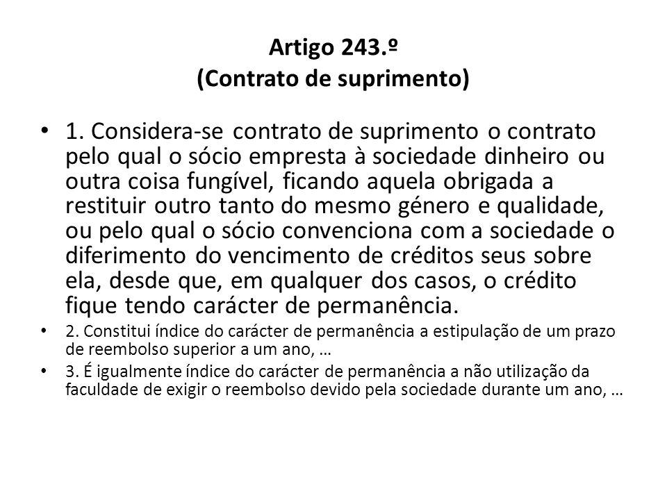 Artigo 243.º (Contrato de suprimento) 1. Considera-se contrato de suprimento o contrato pelo qual o sócio empresta à sociedade dinheiro ou outra coisa