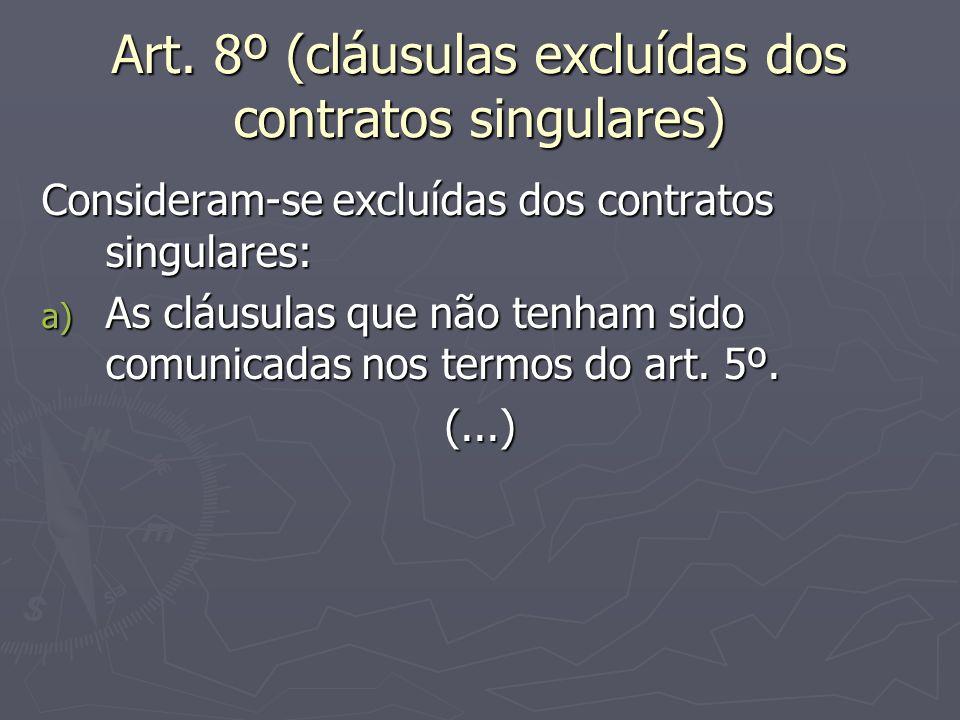 Art. 8º (cláusulas excluídas dos contratos singulares) Consideram-se excluídas dos contratos singulares: a) As cláusulas que não tenham sido comunicad
