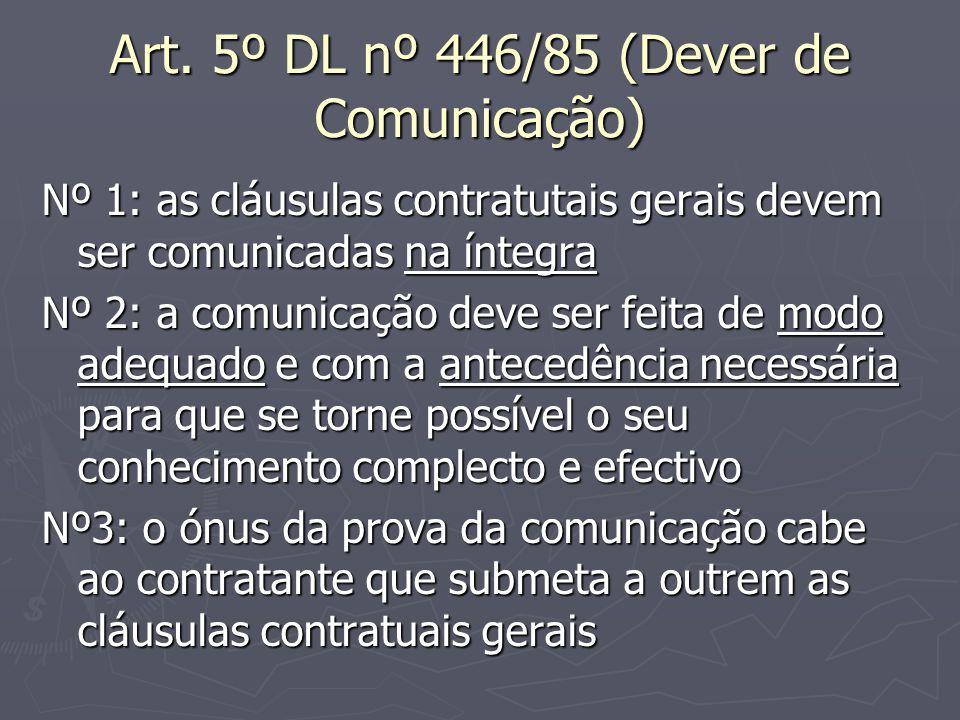 Art. 5º DL nº 446/85 (Dever de Comunicação) Nº 1: as cláusulas contratutais gerais devem ser comunicadas na íntegra Nº 2: a comunicação deve ser feita