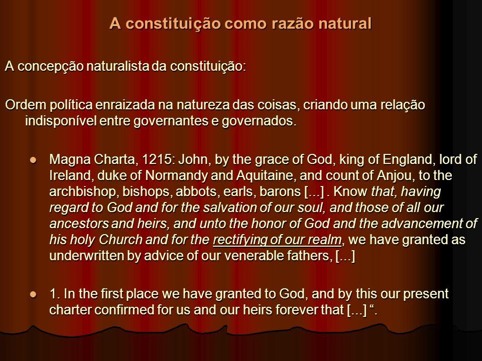 A constituição como razão natural A concepção naturalista da constituição: Ordem política enraizada na natureza das coisas, criando uma relação indisponível entre governantes e governados.