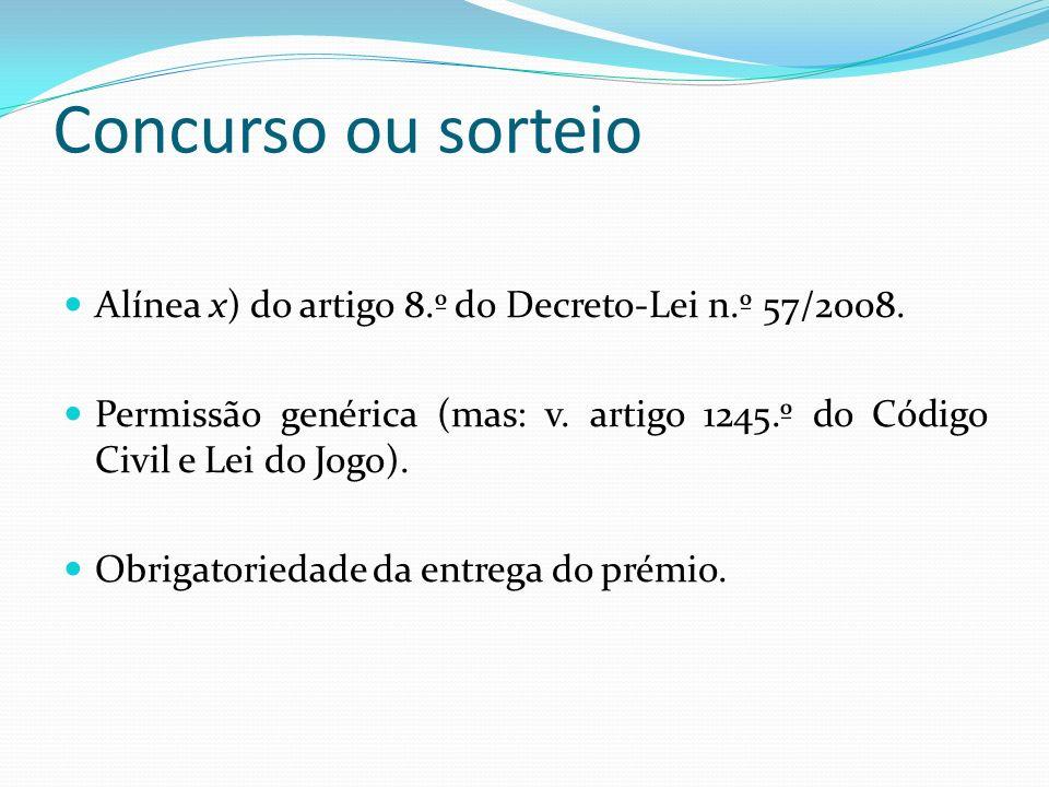 Concurso ou sorteio Alínea x) do artigo 8.º do Decreto-Lei n.º 57/2008. Permissão genérica (mas: v. artigo 1245.º do Código Civil e Lei do Jogo). Obri