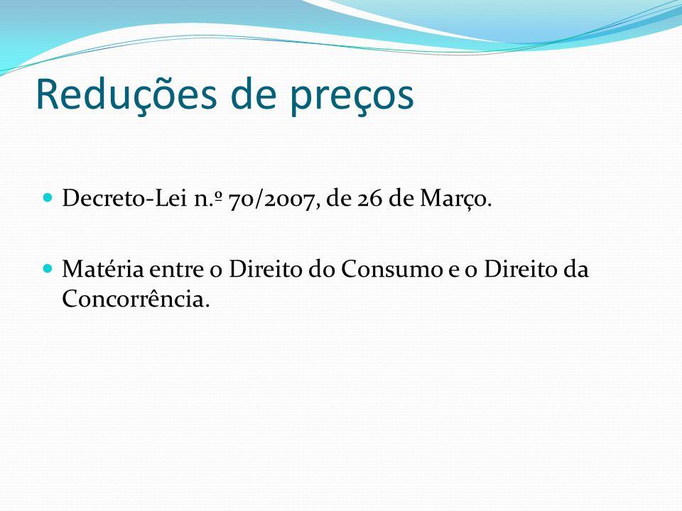 Reduções de preços Decreto-Lei n.º 70/2007, de 26 de Março. Matéria entre o Direito do Consumo e o Direito da Concorrência.