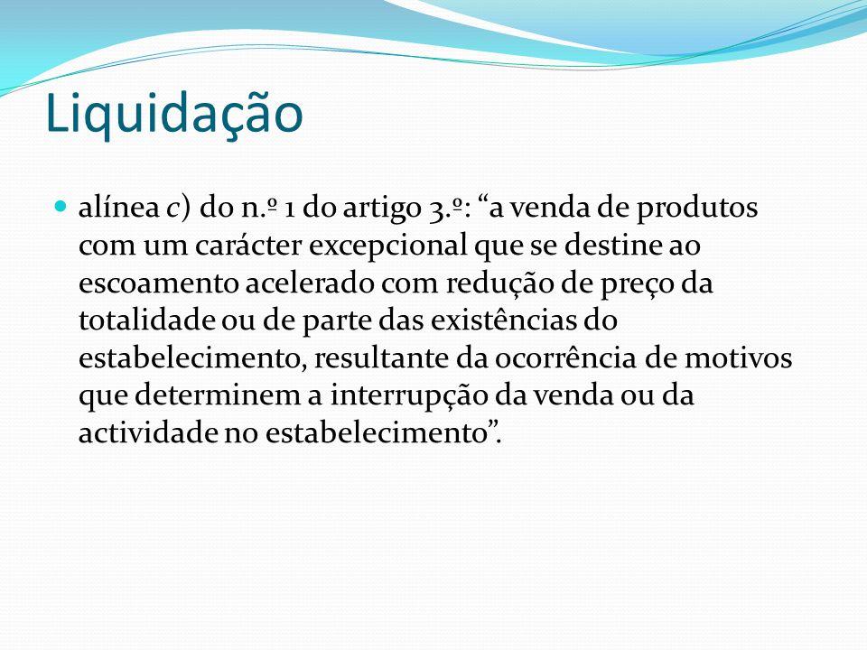 Liquidação alínea c) do n.º 1 do artigo 3.º: a venda de produtos com um carácter excepcional que se destine ao escoamento acelerado com redução de pre