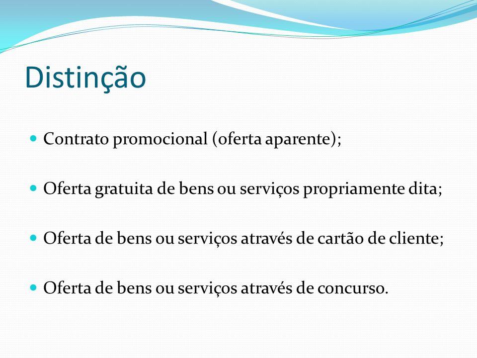 Distinção Contrato promocional (oferta aparente); Oferta gratuita de bens ou serviços propriamente dita; Oferta de bens ou serviços através de cartão