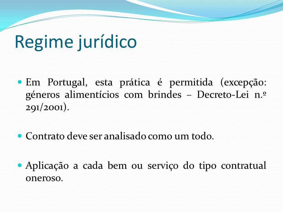 Regime jurídico Em Portugal, esta prática é permitida (excepção: géneros alimentícios com brindes – Decreto-Lei n.º 291/2001). Contrato deve ser anali