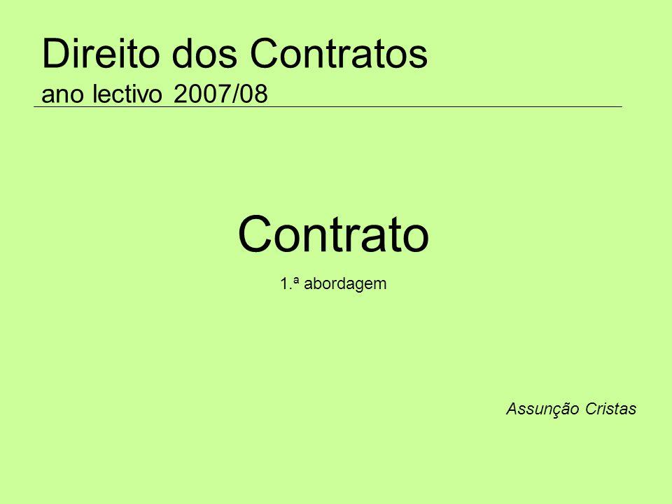 Direito dos Contratos ano lectivo 2007/08 Assunção Cristas Contrato 1.ª abordagem