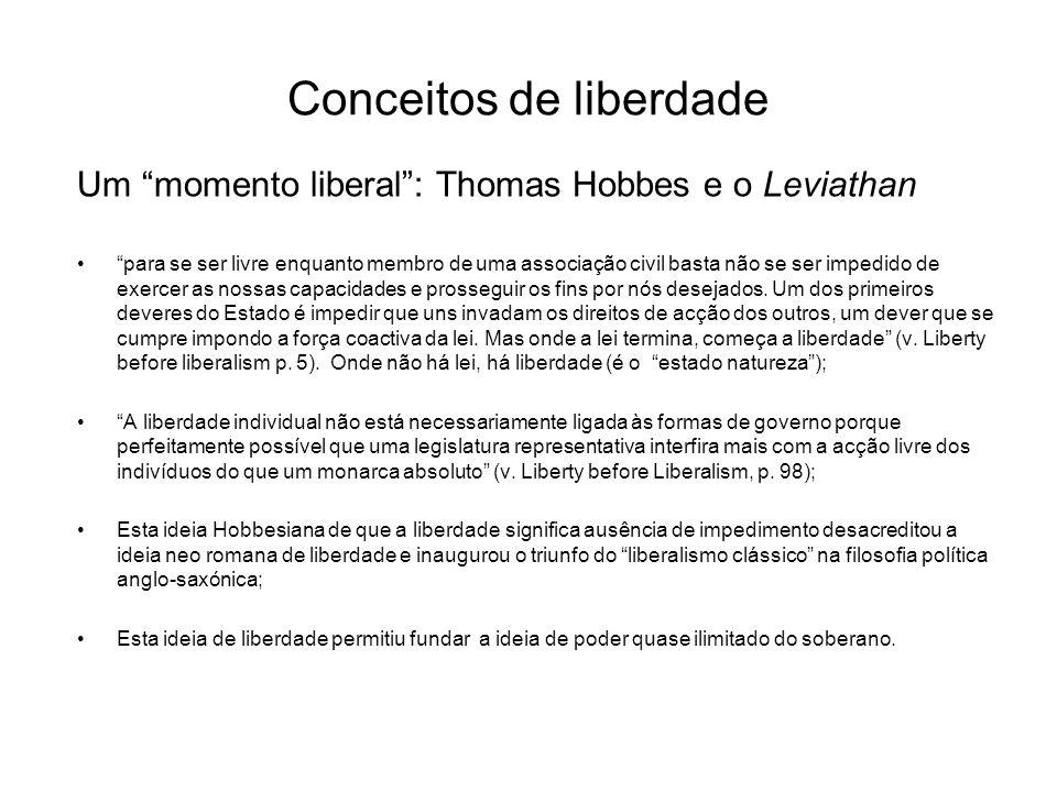 Conceitos de liberdade Um momento liberal: Thomas Hobbes e o Leviathan para se ser livre enquanto membro de uma associação civil basta não se ser impe