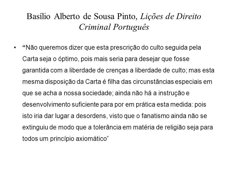 Basílio Alberto de Sousa Pinto, Lições de Direito Criminal Português Não queremos dizer que esta prescrição do culto seguida pela Carta seja o óptimo,