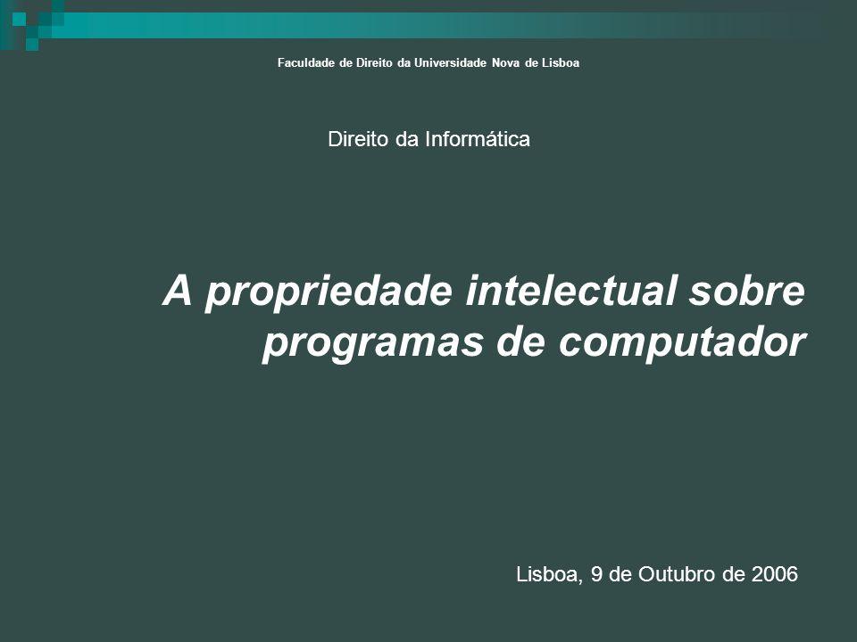 A propriedade intelectual sobre programas de computador Lisboa, 9 de Outubro de 2006 Faculdade de Direito da Universidade Nova de Lisboa Direito da In