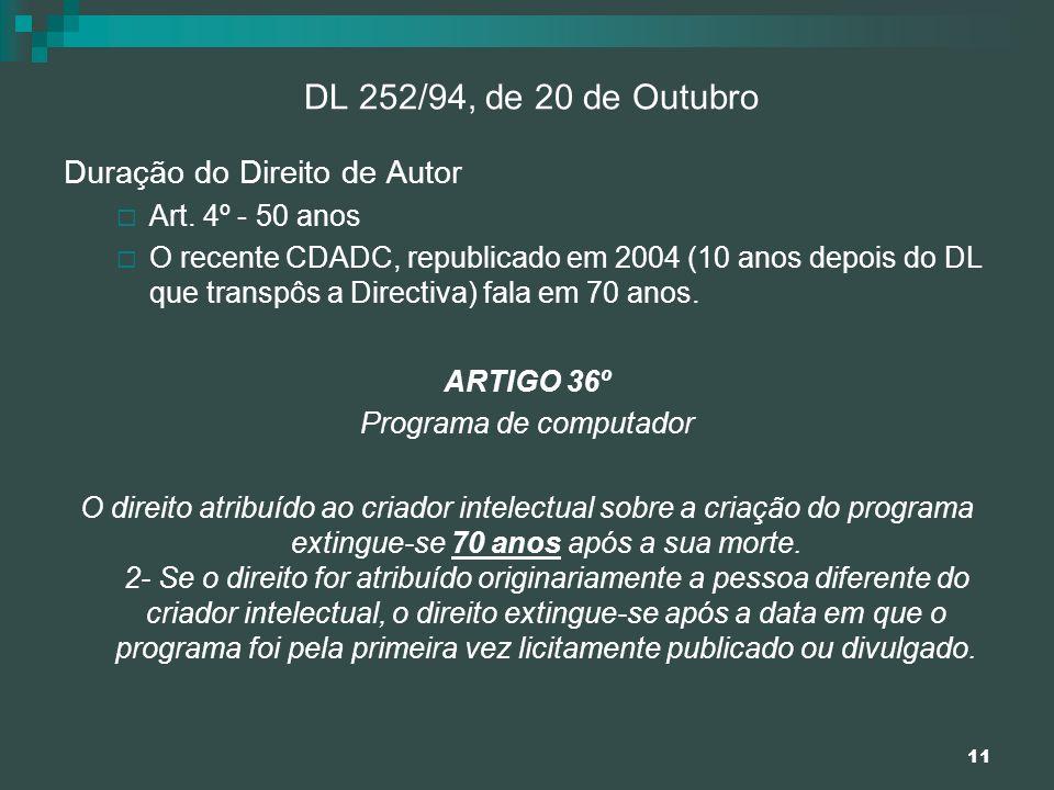11 DL 252/94, de 20 de Outubro Duração do Direito de Autor Art. 4º - 50 anos O recente CDADC, republicado em 2004 (10 anos depois do DL que transpôs a
