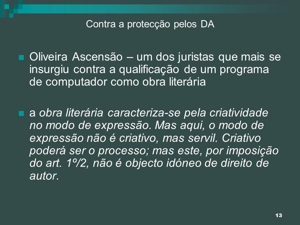 13 Contra a protecção pelos DA Oliveira Ascensão – um dos juristas que mais se insurgiu contra a qualificação de um programa de computador como obra l