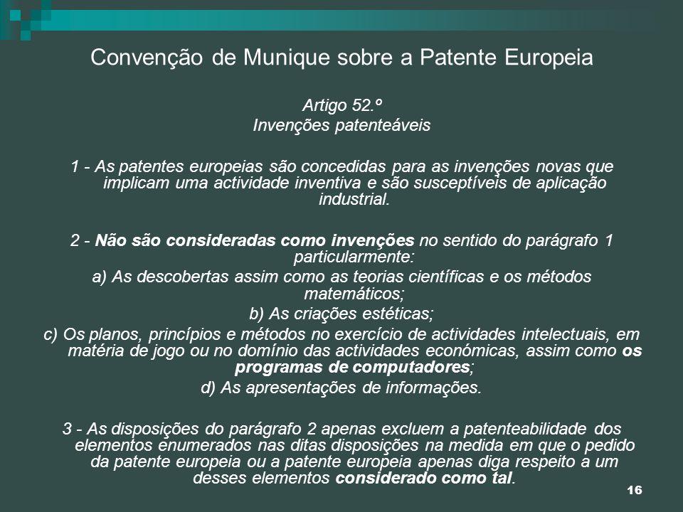 16 Convenção de Munique sobre a Patente Europeia Artigo 52.º Invenções patenteáveis 1 - As patentes europeias são concedidas para as invenções novas q