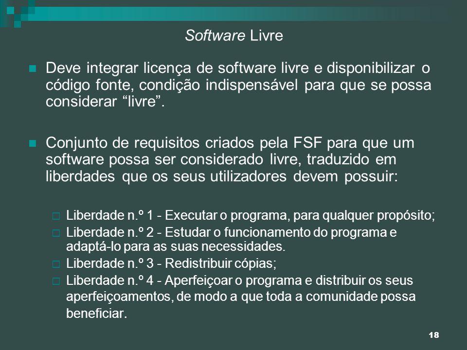 18 Software Livre Deve integrar licença de software livre e disponibilizar o código fonte, condição indispensável para que se possa considerar livre.