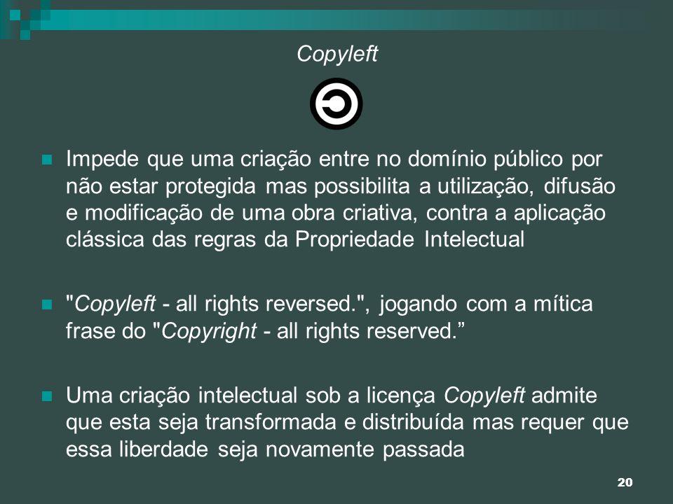 20 Copyleft Impede que uma criação entre no domínio público por não estar protegida mas possibilita a utilização, difusão e modificação de uma obra cr