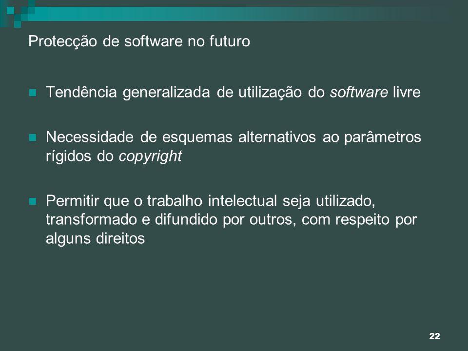 22 Protecção de software no futuro Tendência generalizada de utilização do software livre Necessidade de esquemas alternativos ao parâmetros rígidos d
