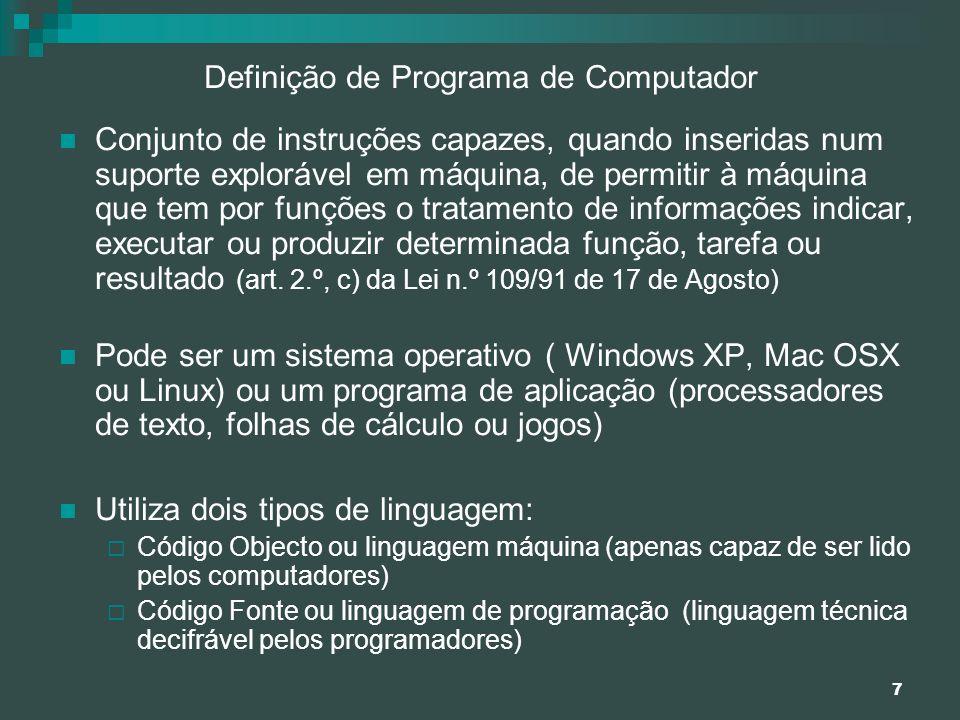 7 Definição de Programa de Computador Conjunto de instruções capazes, quando inseridas num suporte explorável em máquina, de permitir à máquina que te
