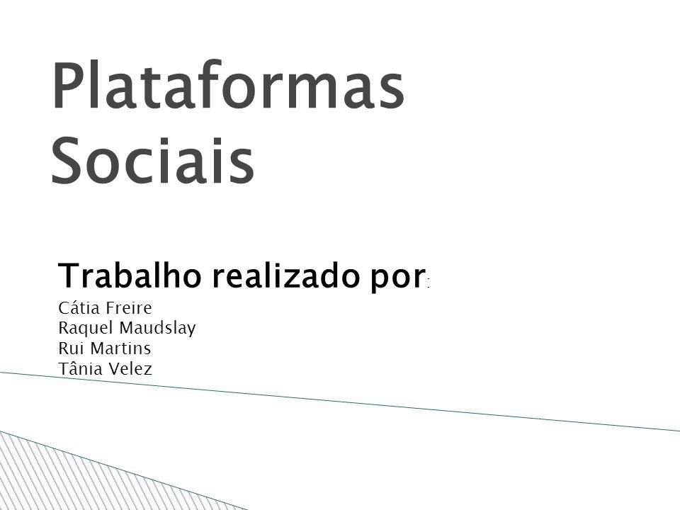 Plataformas Sociais Trabalho realizado por : Cátia Freire Raquel Maudslay Rui Martins Tânia Velez