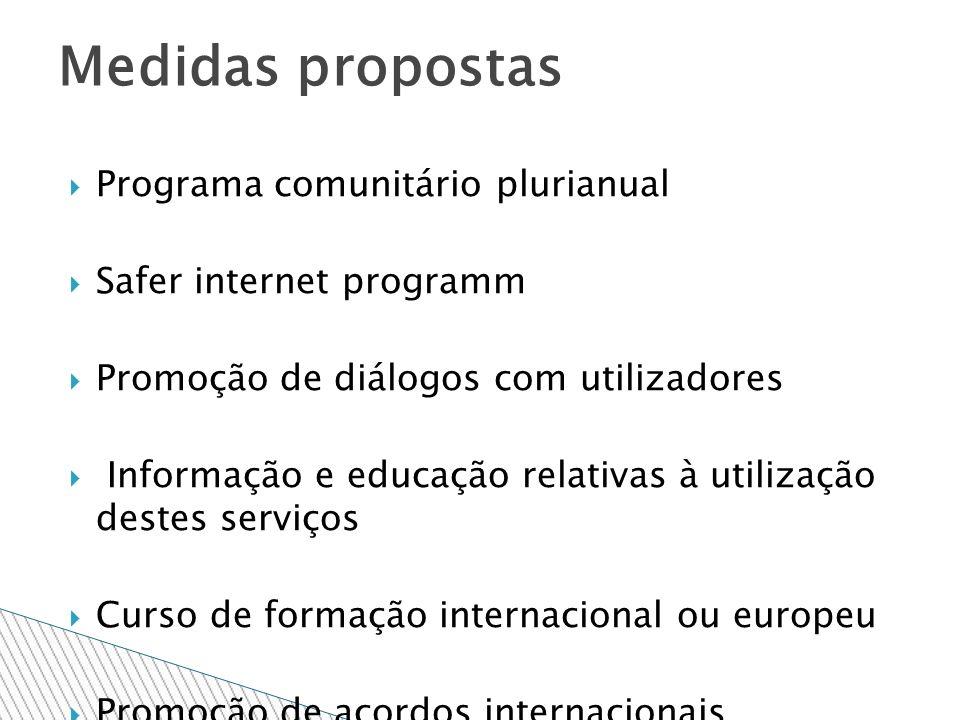 Programa comunitário plurianual Safer internet programm Promoção de diálogos com utilizadores Informação e educação relativas à utilização destes serviços Curso de formação internacional ou europeu Promoção de acordos internacionais Medidas propostas