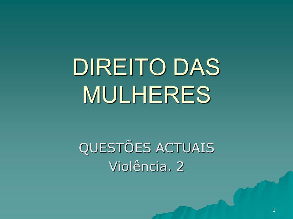 1 DIREITO DAS MULHERES QUESTÕES ACTUAIS Violência. 2