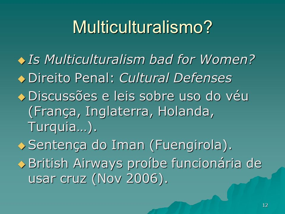 12 Multiculturalismo? Is Multiculturalism bad for Women? Is Multiculturalism bad for Women? Direito Penal: Cultural Defenses Direito Penal: Cultural D
