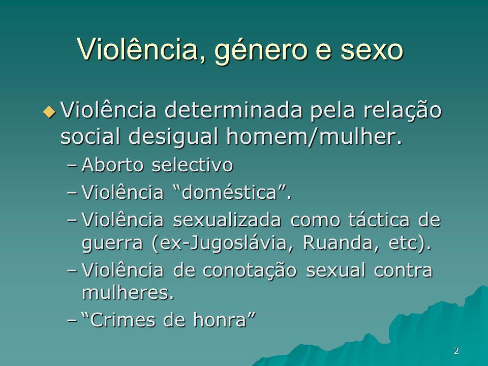 2 Violência, género e sexo Violência determinada pela relação social desigual homem/mulher. Violência determinada pela relação social desigual homem/m