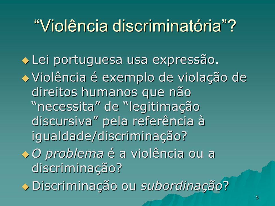 5 Violência discriminatória? Lei portuguesa usa expressão. Lei portuguesa usa expressão. Violência é exemplo de violação de direitos humanos que não n