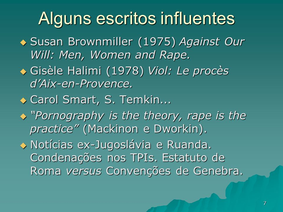 7 Alguns escritos influentes Susan Brownmiller (1975) Against Our Will: Men, Women and Rape. Susan Brownmiller (1975) Against Our Will: Men, Women and