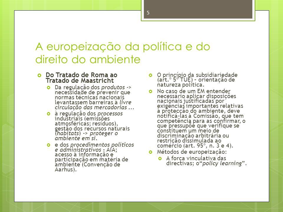 A europeização da política e do direito do ambiente 5 Do Tratado de Roma ao Tratado de Maastricht Da regulação dos produtos -> necessidade de prevenir que normas técnicas nacionais levantassem barreiras à livre circulação das mercadorias...