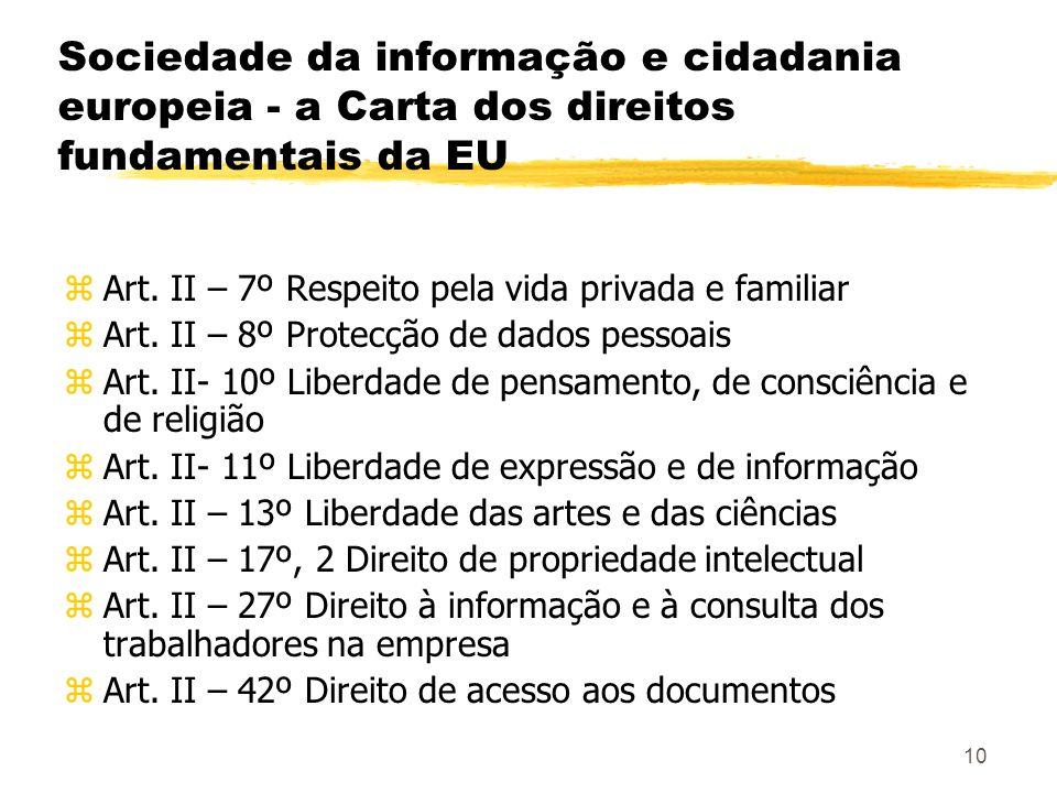 10 Sociedade da informação e cidadania europeia - a Carta dos direitos fundamentais da EU zArt. II – 7º Respeito pela vida privada e familiar zArt. II