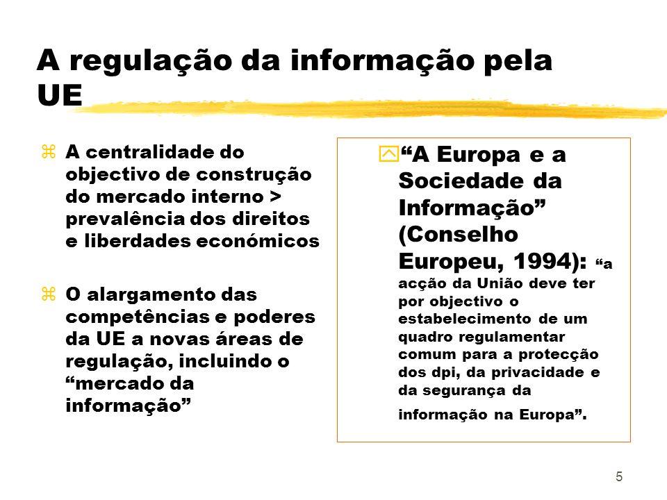 5 A regulação da informação pela UE zA centralidade do objectivo de construção do mercado interno > prevalência dos direitos e liberdades económicos z
