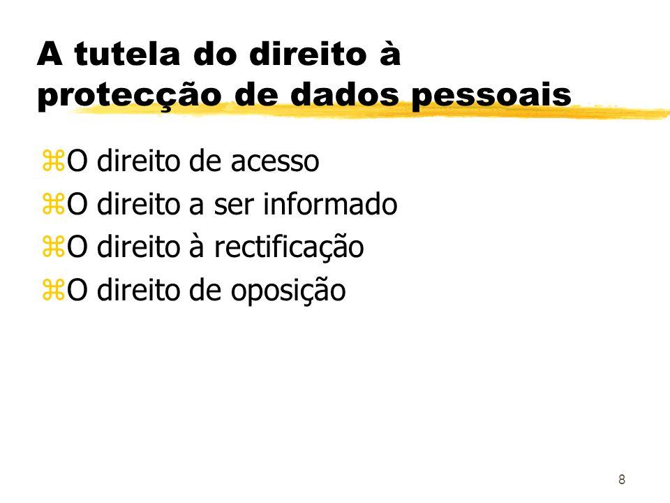 8 A tutela do direito à protecção de dados pessoais zO direito de acesso zO direito a ser informado zO direito à rectificação zO direito de oposição