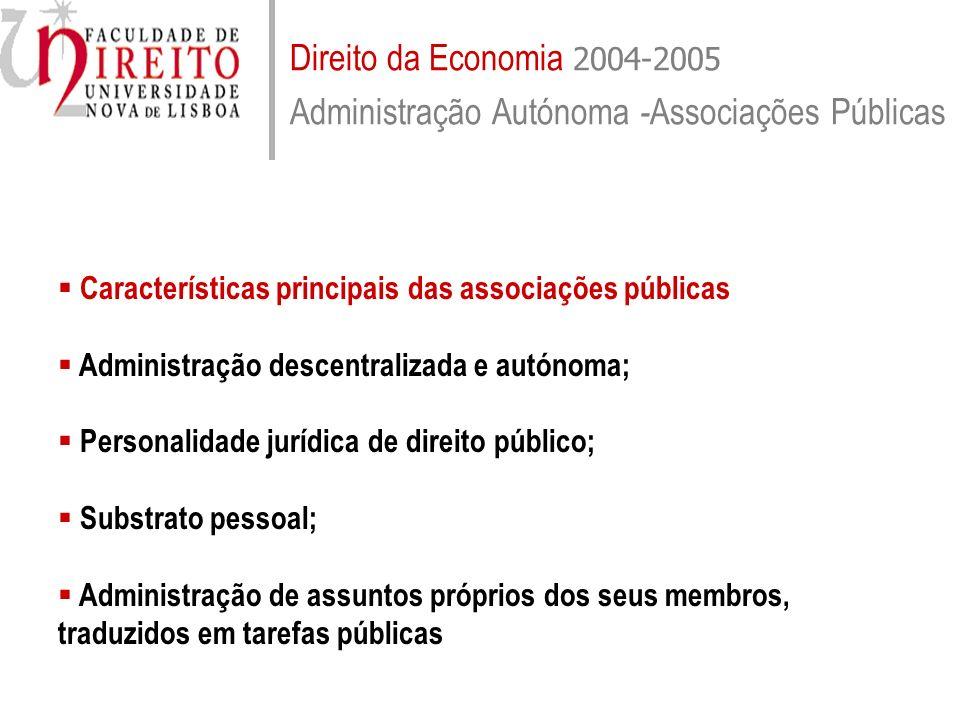 Direito da Economia 2004-2005 Administração Autónoma - Associações Públicas Características principais das associações públicas Administração descentr