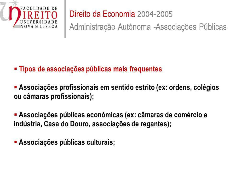 Direito da Economia 2004-2005 Administração Autónoma - Associações Públicas Tipos de associações públicas mais frequentes Associações profissionais em