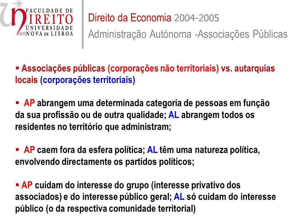 Direito da Economia 2004-2005 Administração Autónoma - Associações Públicas Associações públicas (corporações não territoriais) vs. autarquias locais