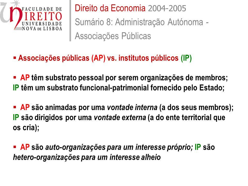 Direito da Economia 2004-2005 Sumário 8: Administração Autónoma - Associações Públicas Associações públicas (AP) vs. institutos públicos (IP) AP têm s