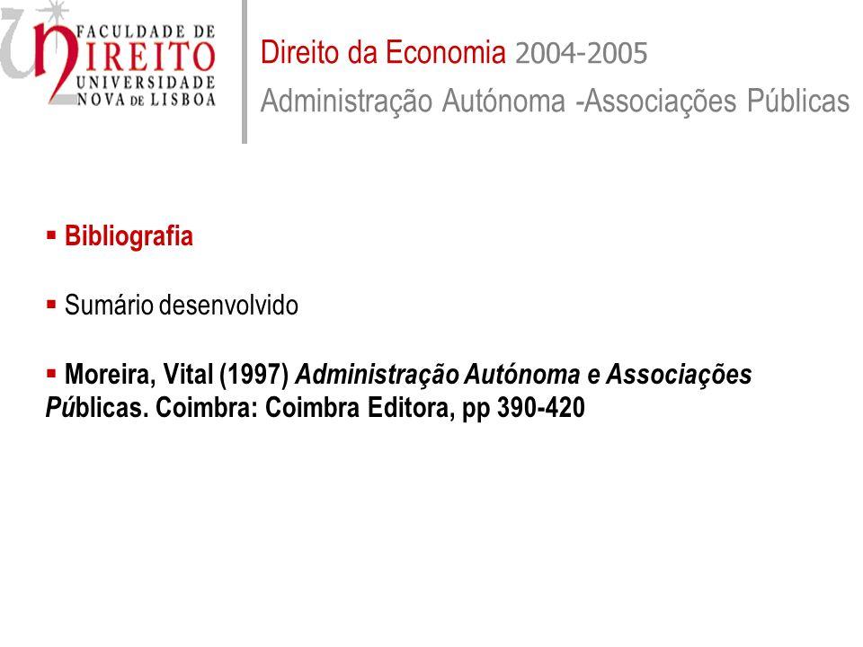 Direito da Economia 2004-2005 Administração Autónoma - Associações Públicas Bibliografia Sumário desenvolvido Moreira, Vital (1997) Administração Autó