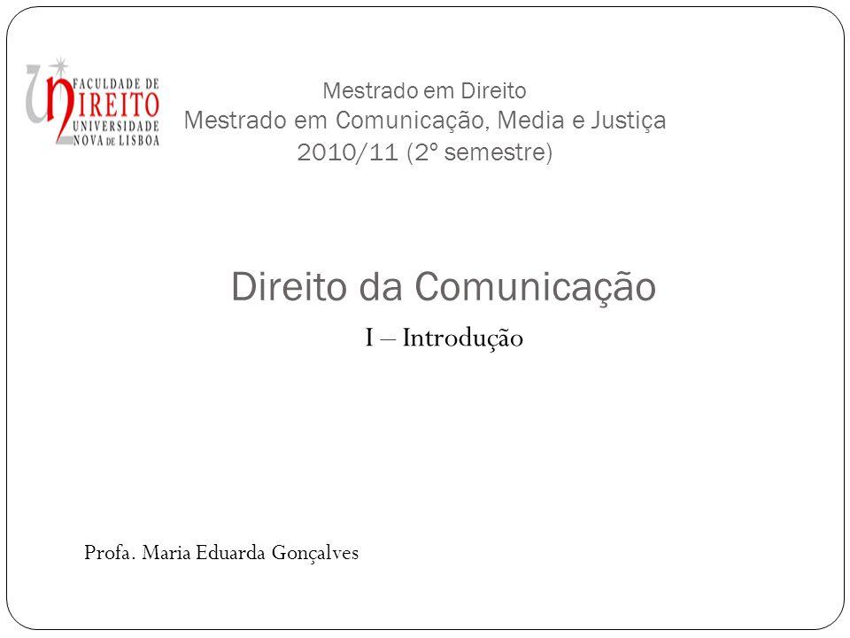 Mestrado em Direito Mestrado em Comunicação, Media e Justiça 2010/11 (2º semestre) I – Introdução Profa.