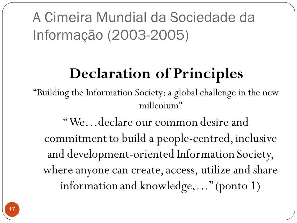 A Cimeira Mundial da Sociedade da Informação (2003-2005) 17 Declaration of Principles Building the Information Society: a global challenge in the new