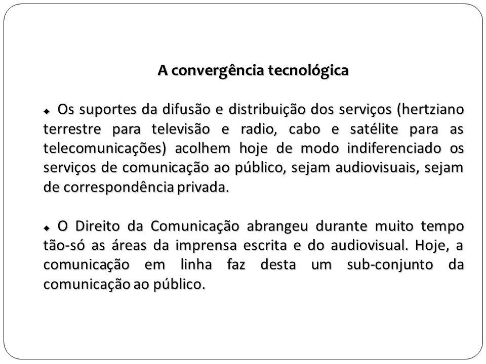 A convergência tecnológica Os suportes da difusão e distribuição dos serviços (hertziano terrestre para televisão e radio, cabo e satélite para as telecomunicações) acolhem hoje de modo indiferenciado os serviços de comunicação ao público, sejam audiovisuais, sejam de correspondência privada.