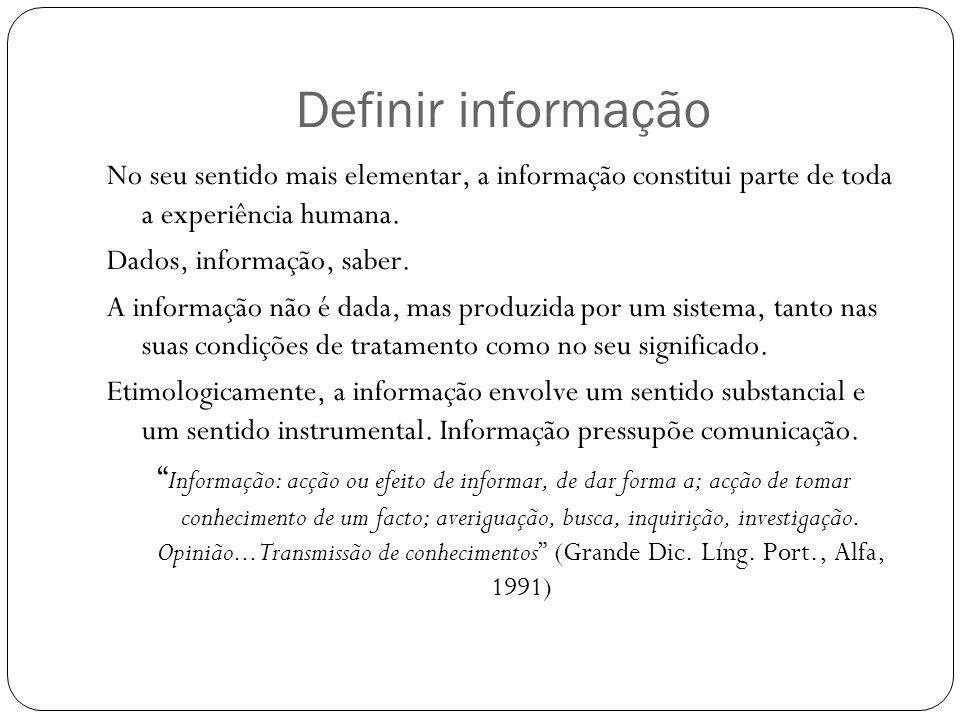 Definir informação No seu sentido mais elementar, a informação constitui parte de toda a experiência humana.
